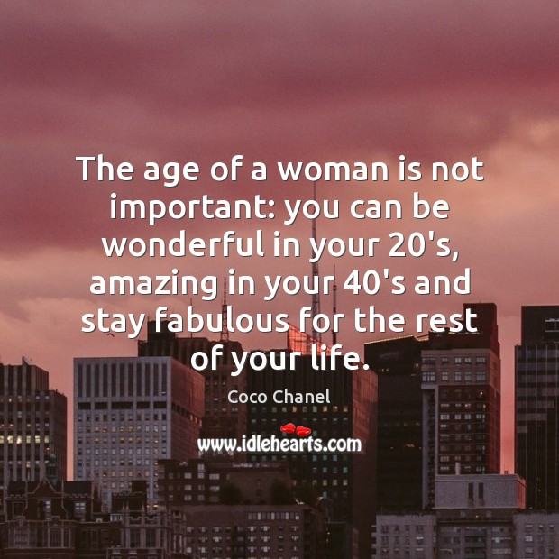 The age of a woman is not important: you can be wonderful Coco Chanel Picture Quote