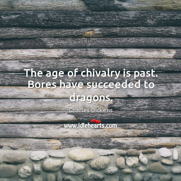 Image, The age of chivalry is past. Bores have succeeded to dragons.