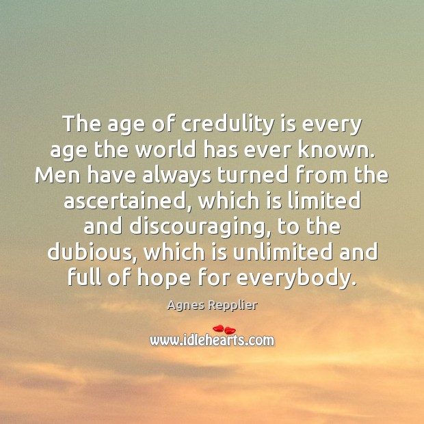 The age of credulity is every age the world has ever known. Agnes Repplier Picture Quote