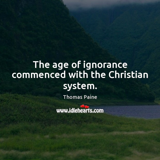 Image, The age of ignorance commenced with the Christian system.