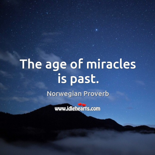 Image, The age of miracles is past.