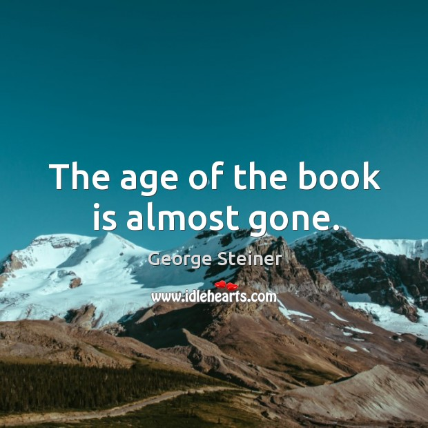 Image, The age of the book is almost gone.