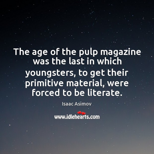 The age of the pulp magazine was the last in which youngsters, Image