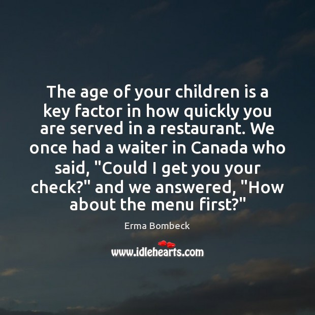 The age of your children is a key factor in how quickly Erma Bombeck Picture Quote