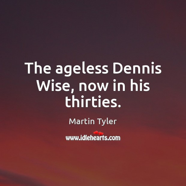Image, The ageless Dennis Wise, now in his thirties.