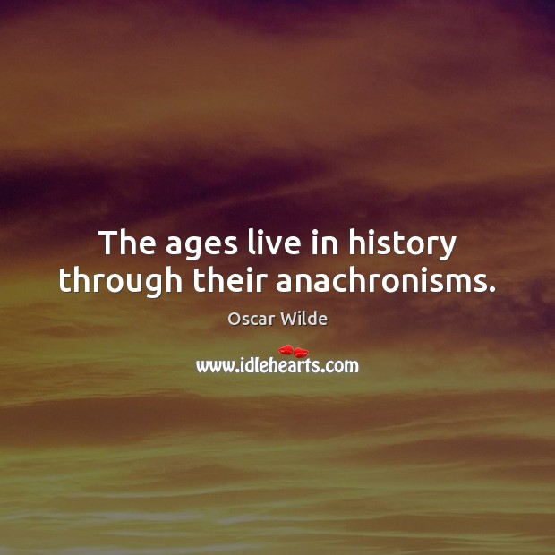 Image, The ages live in history through their anachronisms.