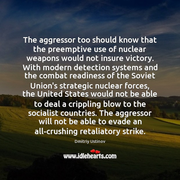 The aggressor too should know that the preemptive use of nuclear weapons Image
