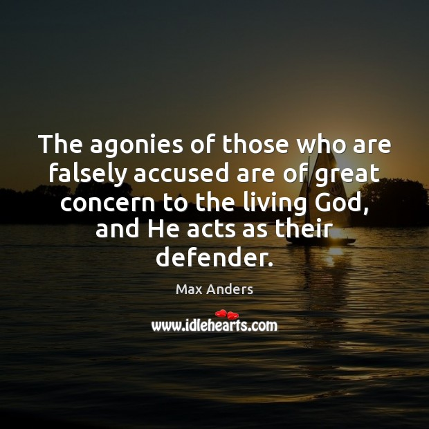 The agonies of those who are falsely accused are of great concern Max Anders Picture Quote
