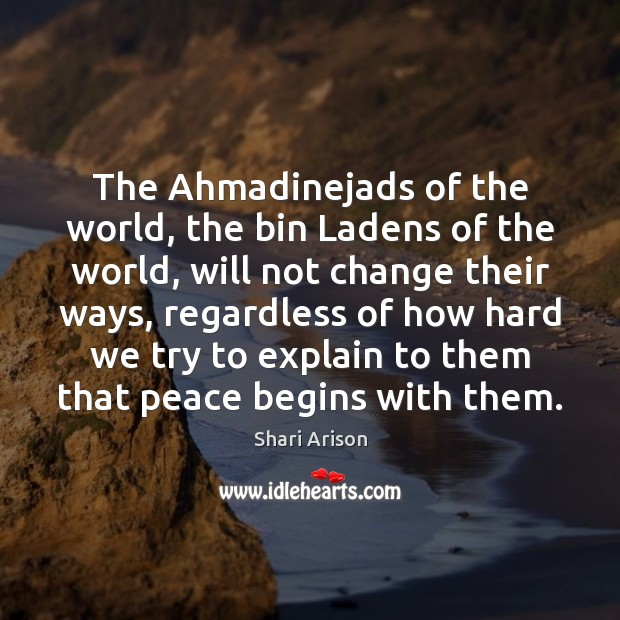 The Ahmadinejads of the world, the bin Ladens of the world, will Shari Arison Picture Quote