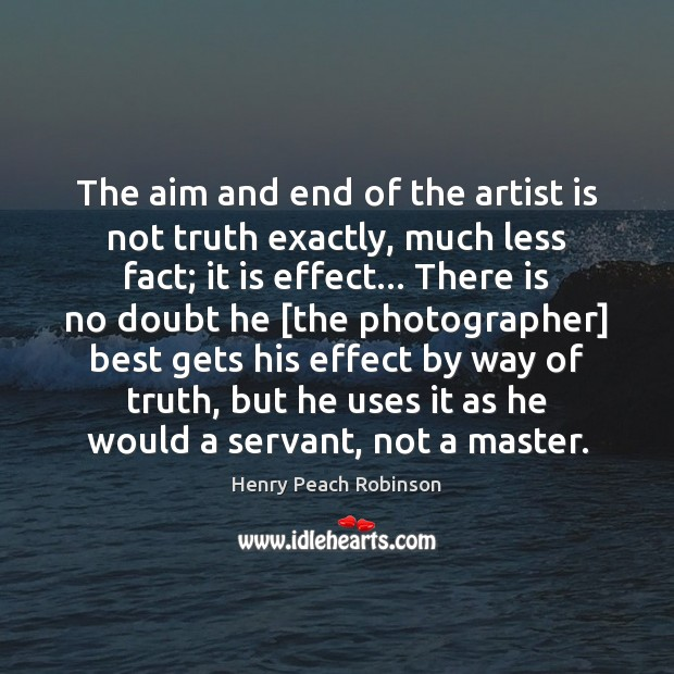 Image, The aim and end of the artist is not truth exactly, much