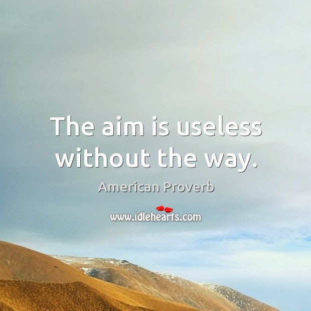 Image, The aim is useless without the way.