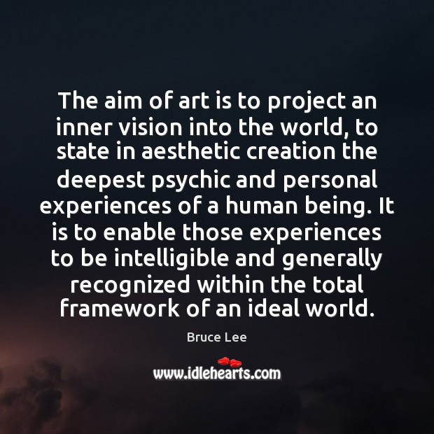 The aim of art is to project an inner vision into the Bruce Lee Picture Quote