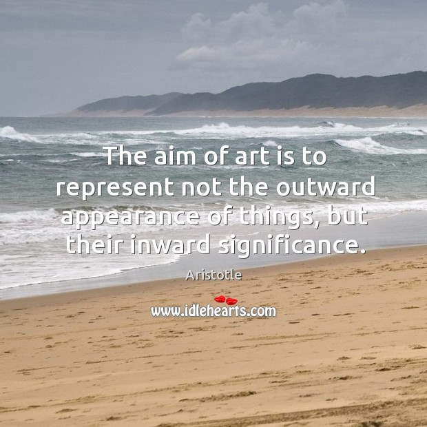 Image, The aim of art is to represent not the outward appearance of