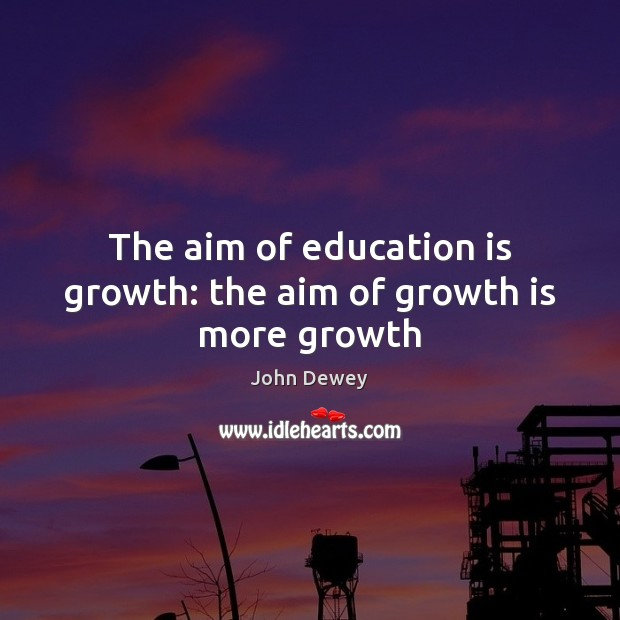The aim of education is growth: the aim of growth is more growth Image