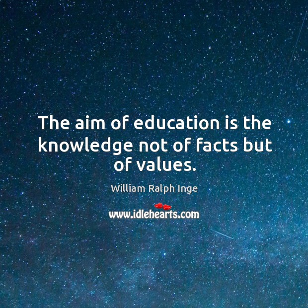 The aim of education is the knowledge not of facts but of values. Image