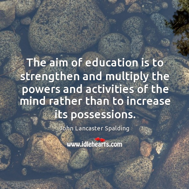 The aim of education is to strengthen and multiply the powers and Image
