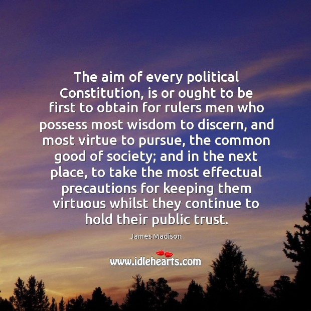 The aim of every political Constitution, is or ought to be first Image
