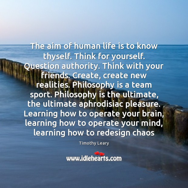 Image, The aim of human life is to know thyself. Think for yourself.
