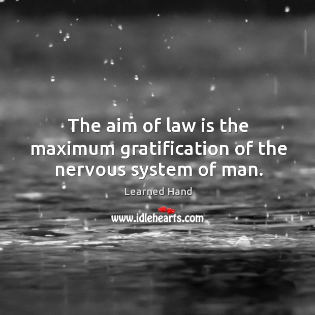 The aim of law is the maximum gratification of the nervous system of man. Image