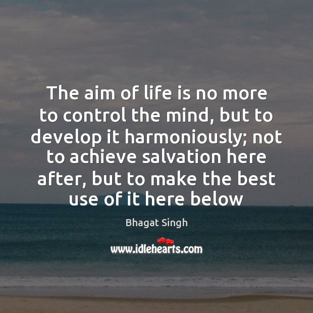 Image, The aim of life is no more to control the mind, but