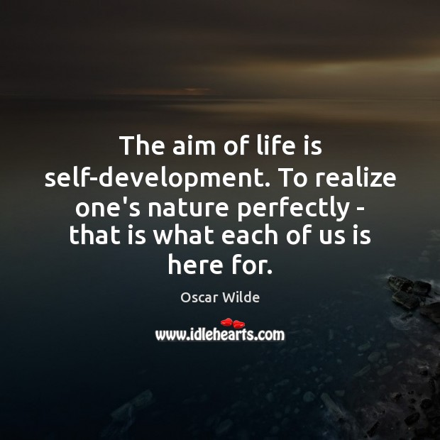 Image, The aim of life is self-development. To realize one's nature perfectly –