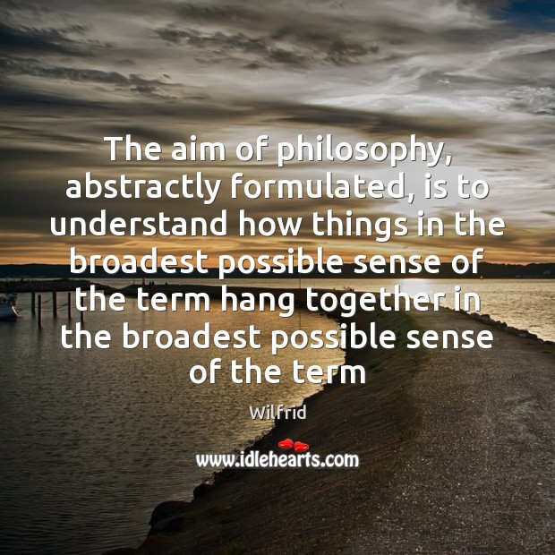 Image, The aim of philosophy, abstractly formulated, is to understand how things in