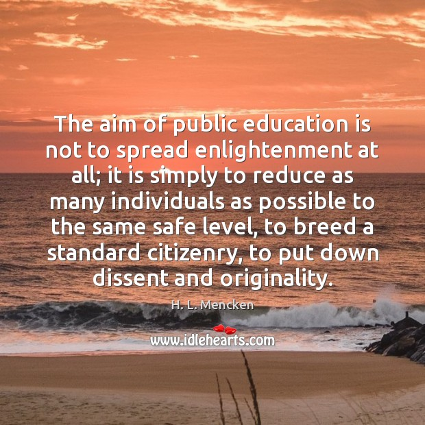 The aim of public education is not to spread enlightenment at all; Education Quotes Image