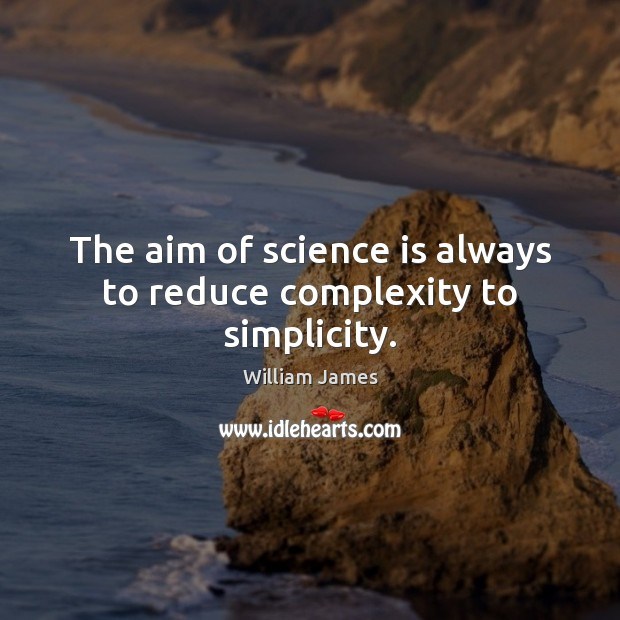 The aim of science is always to reduce complexity to simplicity. Science Quotes Image