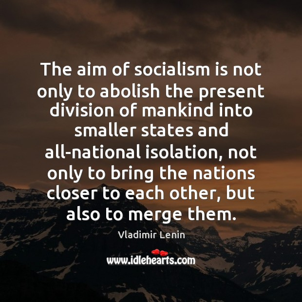 The aim of socialism is not only to abolish the present division Vladimir Lenin Picture Quote
