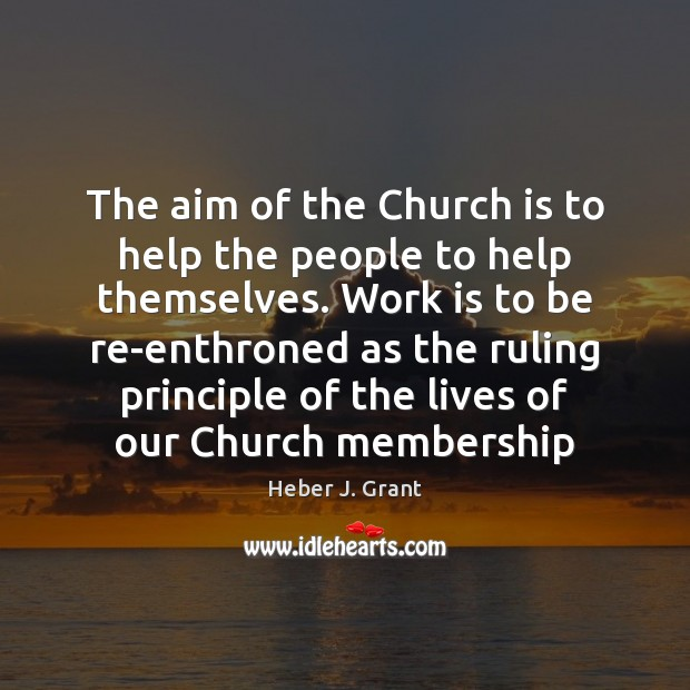 The aim of the Church is to help the people to help Work Quotes Image