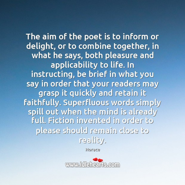 The aim of the poet is to inform or delight, or to Image