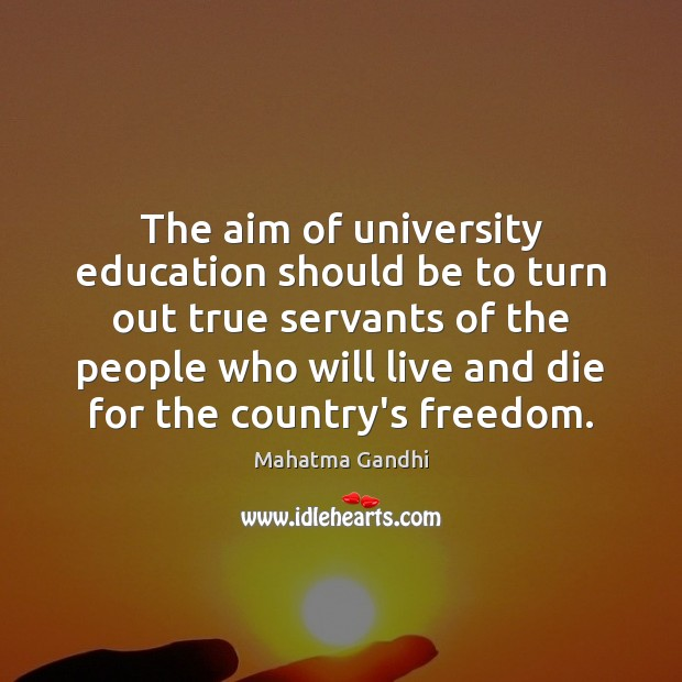 The aim of university education should be to turn out true servants Image