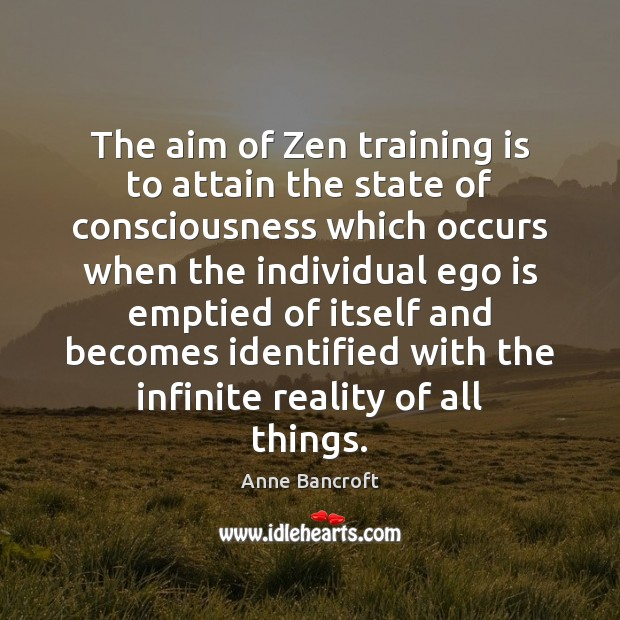 The aim of Zen training is to attain the state of consciousness Image