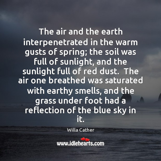 The air and the earth interpenetrated in the warm gusts of spring; Image