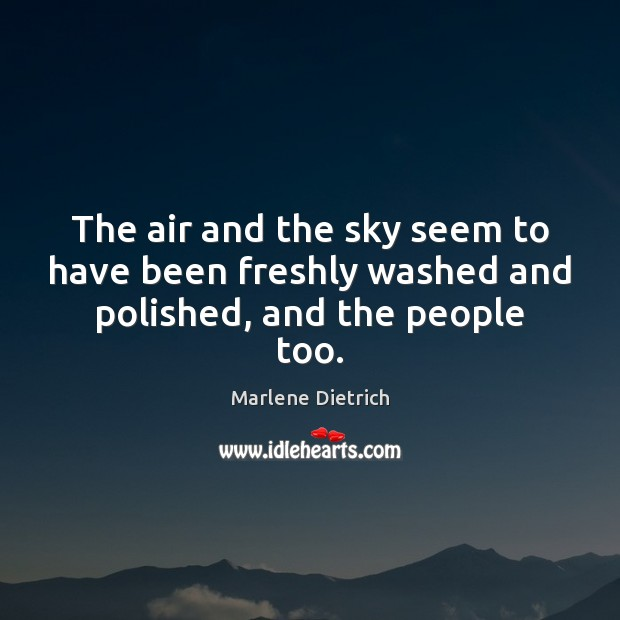 The air and the sky seem to have been freshly washed and polished, and the people too. Image