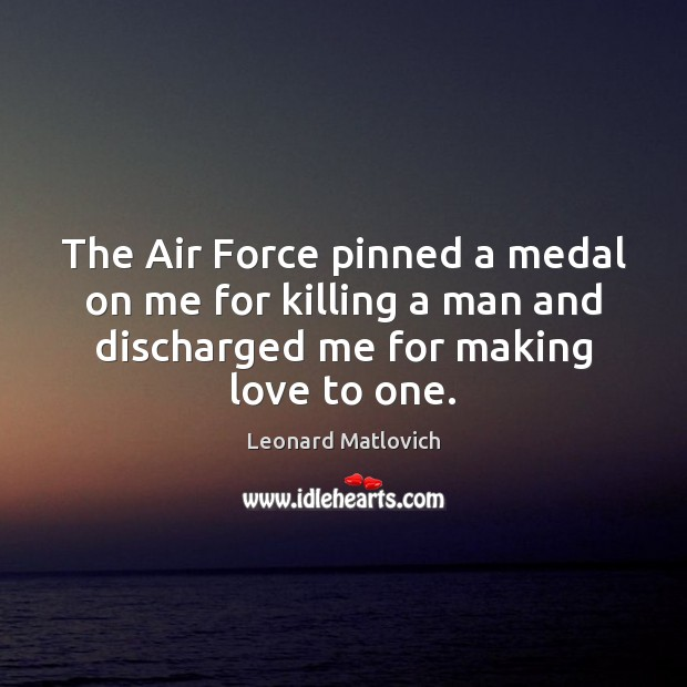 The Air Force pinned a medal on me for killing a man Making Love Quotes Image
