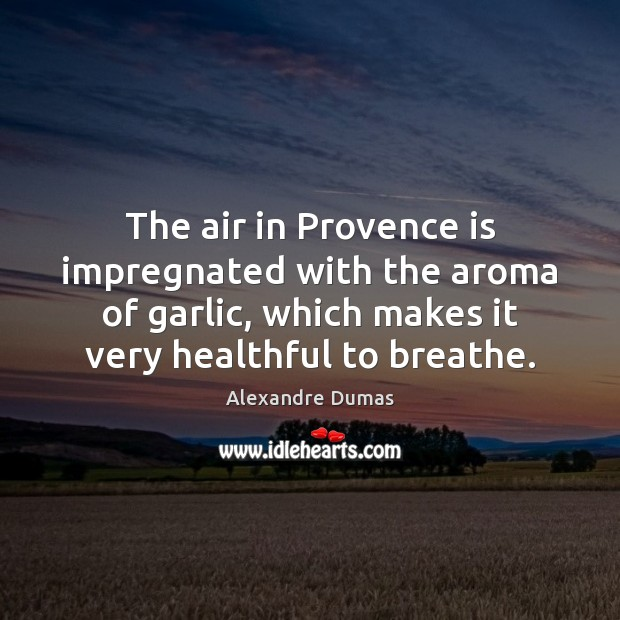 Image, The air in Provence is impregnated with the aroma of garlic, which