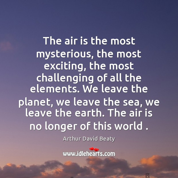 Image, The air is the most mysterious, the most exciting, the most challenging