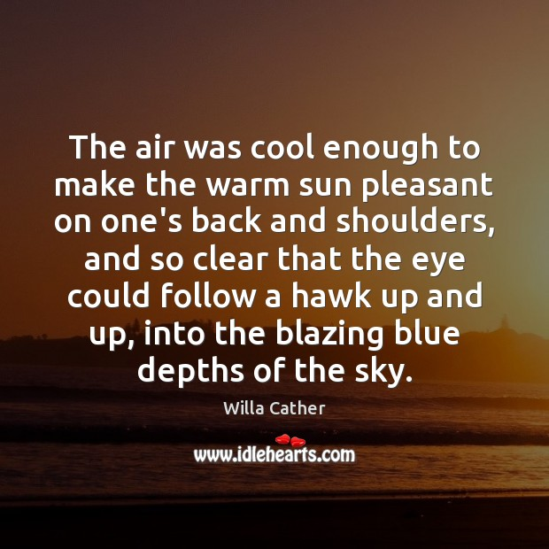 The air was cool enough to make the warm sun pleasant on Cool Quotes Image