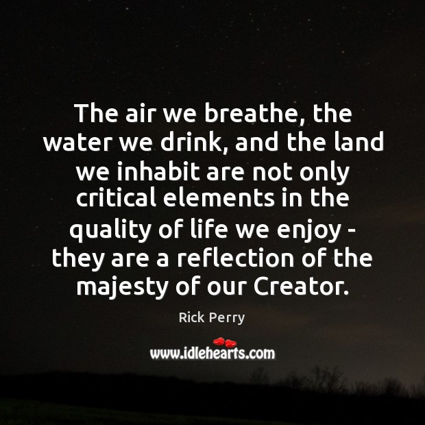The air we breathe, the water we drink, and the land we Image