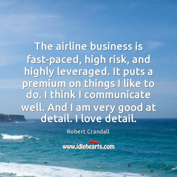 The airline business is fast-paced, high risk, and highly leveraged. It puts Communication Quotes Image
