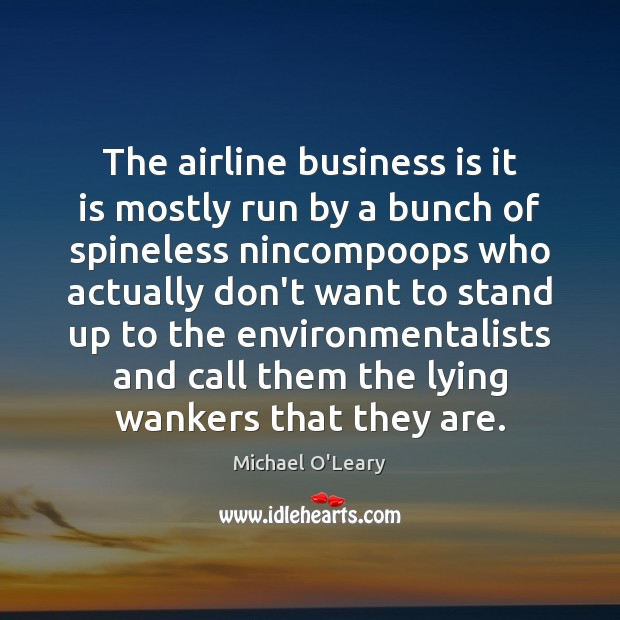 The airline business is it is mostly run by a bunch of Image