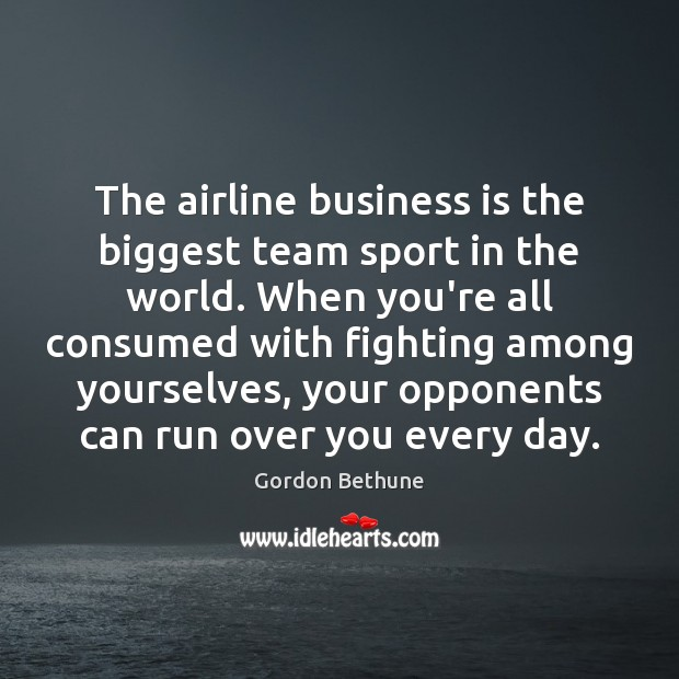 The airline business is the biggest team sport in the world. When Image
