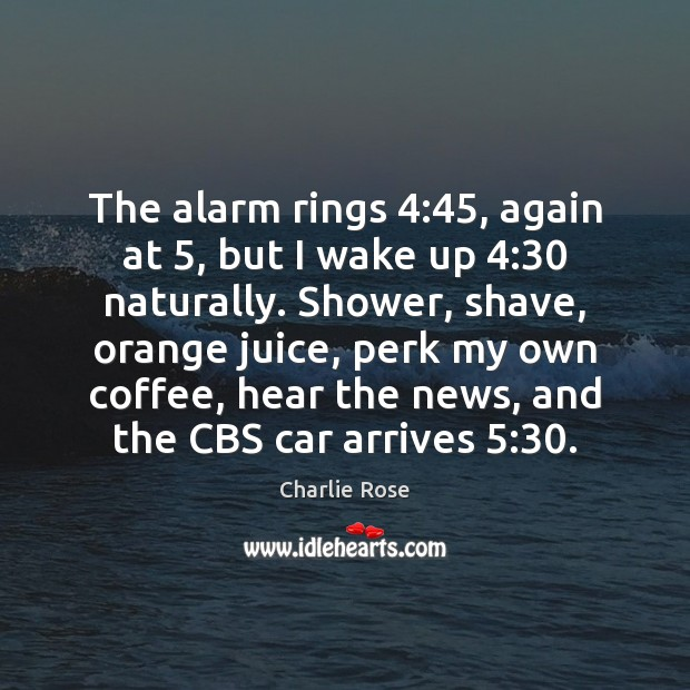 The alarm rings 4:45, again at 5, but I wake up 4:30 naturally. Shower, shave, Image