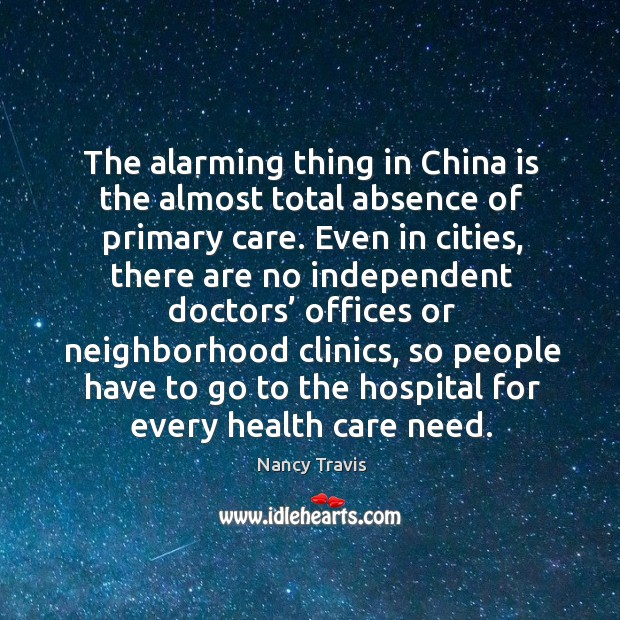 The alarming thing in china is the almost total absence of primary care. Image