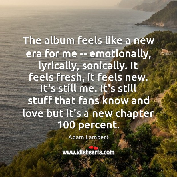 The album feels like a new era for me — emotionally, lyrically, Adam Lambert Picture Quote