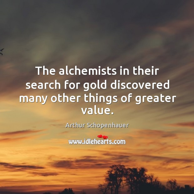 The alchemists in their search for gold discovered many other things of greater value. Image