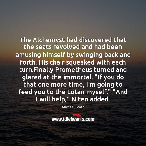 The Alchemyst had discovered that the seats revolved and had been amusing Michael Scott Picture Quote