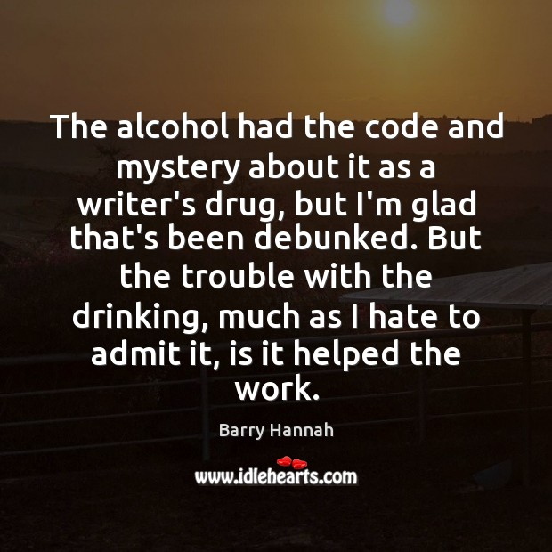 Image, The alcohol had the code and mystery about it as a writer's