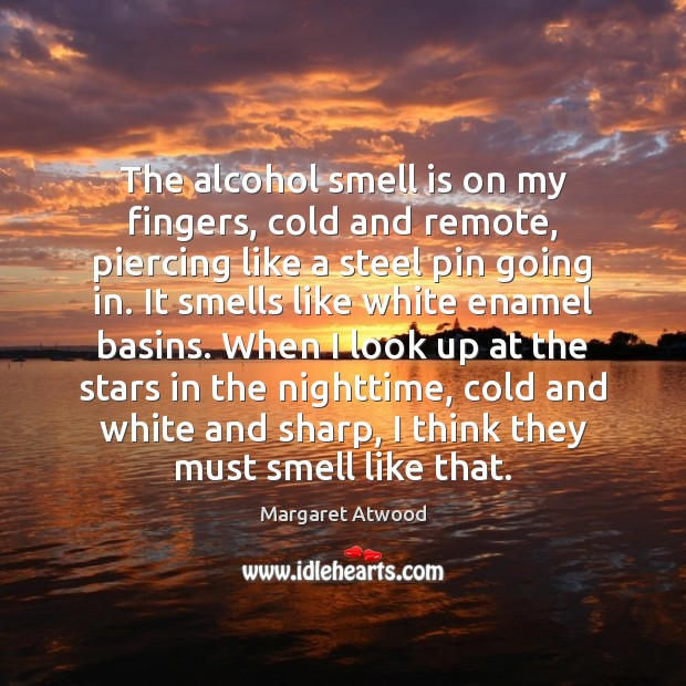 The alcohol smell is on my fingers, cold and remote, piercing like Image
